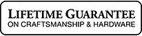 Lifetime Guarantee on Craftsmanship & Hardware
